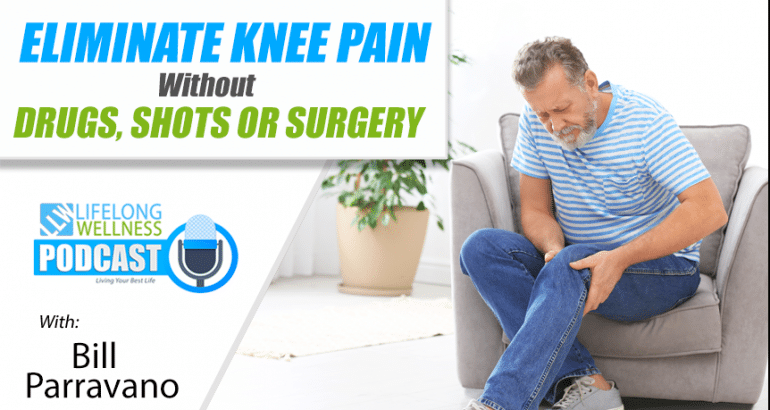 Eliminate Knee Pain without Drugs, Shots or Surgery