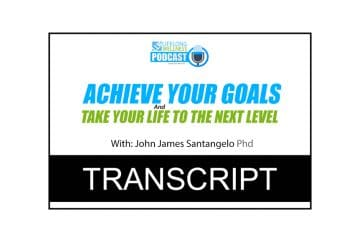 John James Santangelo – Achieve Your Goals and Take Your Life to the Next Level Transcript