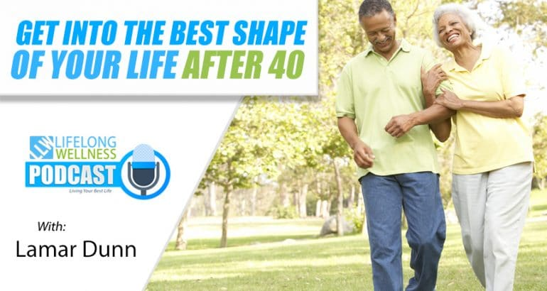 Get Into the Best Shape of Your Life After 40
