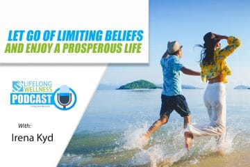 Let Go of Limiting Beliefs and Enjoy a Prosperous Life with Irena Kyd
