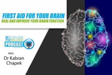 First Aid For Your Brain – Heal And Improve Your Brain Function with Dr Kabran Chapek