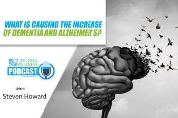 What is Causing the Increase in Dementia and Alzheimer's with Steven Howard