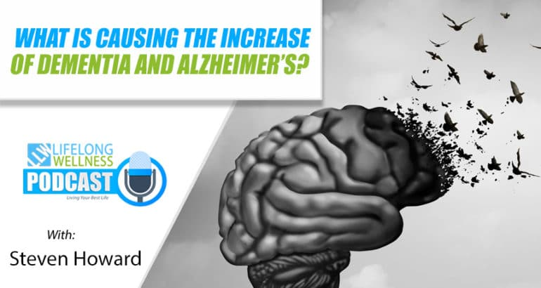 What is Causing the Increase in Dementia and Alzheimer's