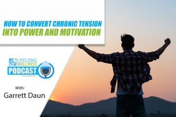 How to Convert Chronic Tension into Power and Motivation with Garrett Daun