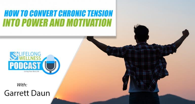How to Convert Chronic Tension into Power and Motivation
