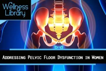 Addressing Pelvic Floor Dysfunction in Women