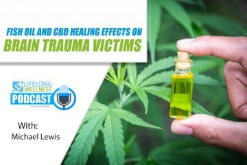 Fish Oil and CBD Healing Effects on Brain Trauma Victims with Michael Lewis