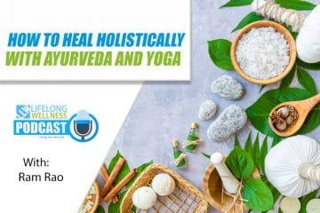 How to Heal Holistically with Ram Rao