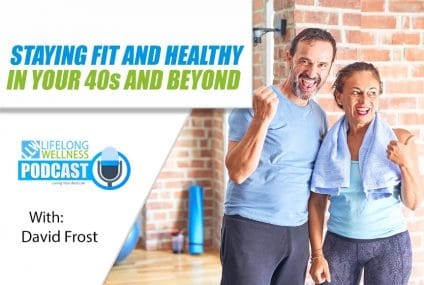 Staying Fit and Healthy in Your 40s and Beyond with David Frost