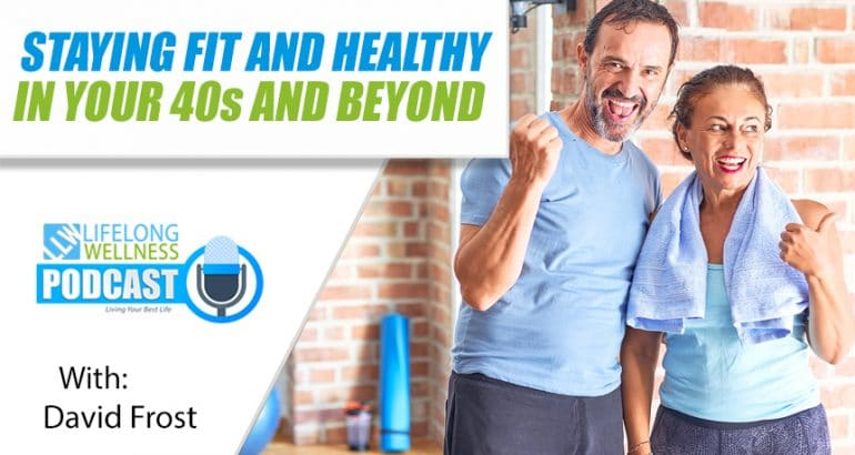 Staying Fit and Healthy in Your 40s and Beyond